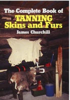 CHURCHILL, JAMES - THE COMPLETE BOOK OF TANNING SKINS & FURS