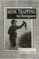 "Dobbins, Charles -  ""Mink Trapping Techniques"" Book"