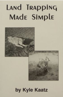 "Kaatz, Kyle - ""Land Trapping Made Simple"" Book"