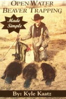 "Kaatz, Kyle - ""Open Water Beaver Trapping Made Simple"" Book"
