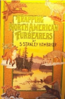 HAWBAKER, S. STANLEY - TRAPPING NORTH AMERICAN FURBEARERS